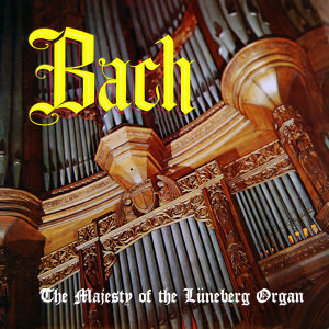 Bach the Majesty of the Luneberg Organ