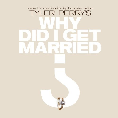 Music From And Inspired By The Motion Picture Tyler Perry's Why Did I Get Married?