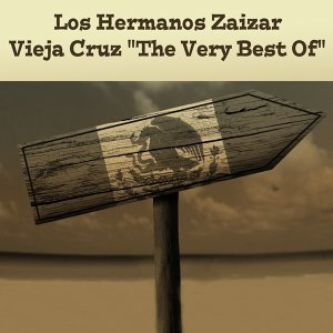 "Los Hermanos Zaizar: Vieja Cruz ""The Very Best Of"""