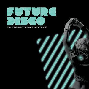 Future Disco, Vol. 5 - Downtown Express