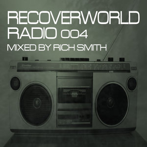 Recoverworld Radio 004 (Mixed by Rich Smith)
