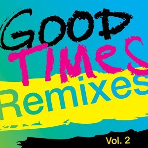 Good Times (Remixes), Vol. 2