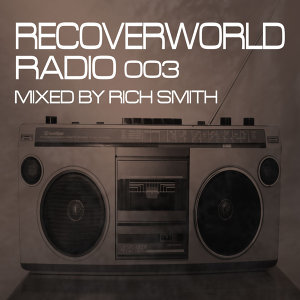 Recoverworld Radio 003 (Mixed by Rich Smith)