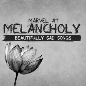 Marvel at Melancholy: Beautifully Sad Songs