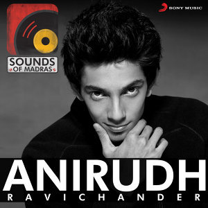 Sounds of Madras: Anirudh Ravichander