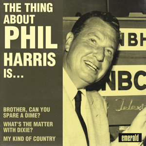 The Thing About Phil Harris Is…