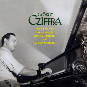 Gyorgy Cziffra Playing His Own Paraphrases, Transcriptions & Improvisations