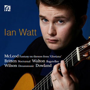 Dowland, Mcleod, Walton, Wilson & Britten: Works for Guitar