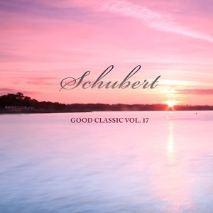 Schubert - Good Classic Vol. 17
