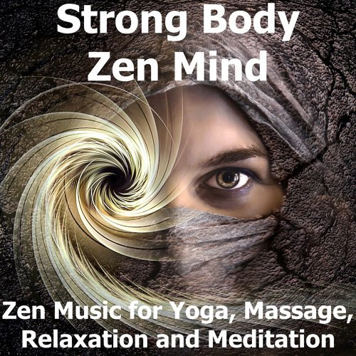 Strong Body Zen Mind (Zen Music for Yoga, Massage, Relaxation and Meditation)
