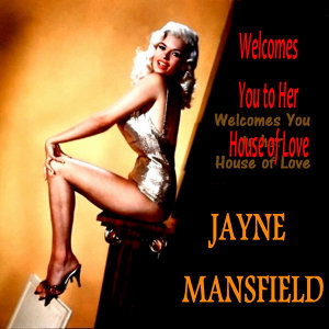 Jayne Mansfield Welcomes You to Her House of Love