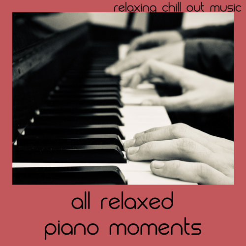 All Relaxed Piano Moments