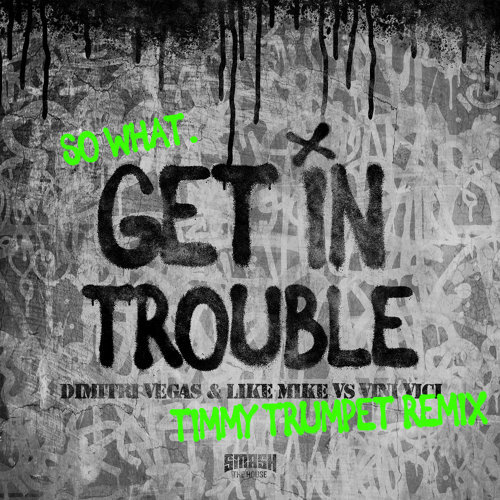 Get in Trouble (So What) - Timmy Trumpet Remix