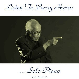 Listen to Barry Harris....Solo Piano - Remastered 2015