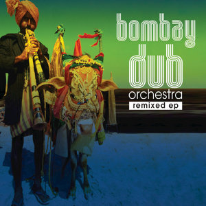 Bombay Dub Orchestra Remixed EP