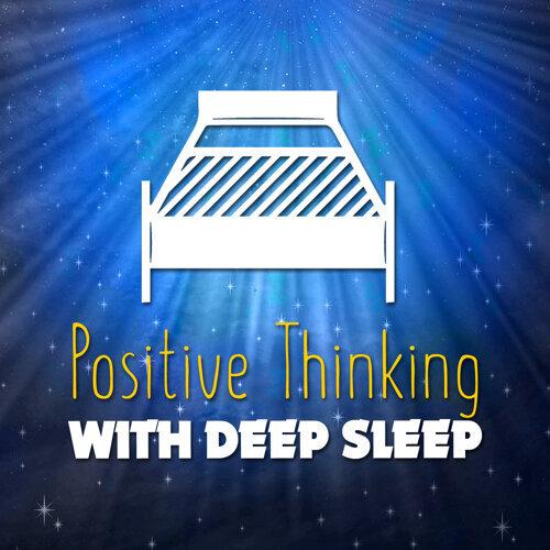 Positive Thinking with Deep Sleep