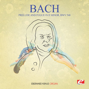 J.S. Bach: Prelude and Fugue in E Minor, BWV 548 (Digitally Remastered)