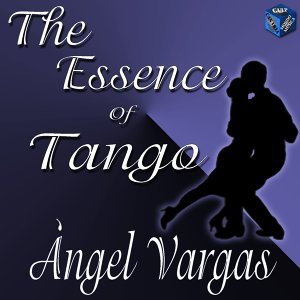 The Essence of Tango: Ángel Vargas