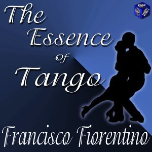 The Essence Of Tango: Francisco Fiorentino