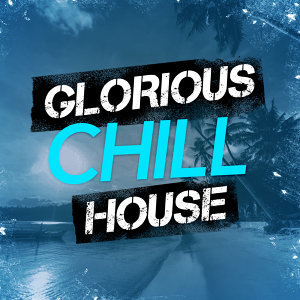 Glorious Chill House