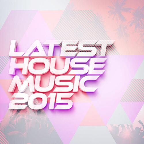 Latest House Music 2015