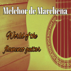 Melchor de Marchena, World Of The Flamenco Guitar