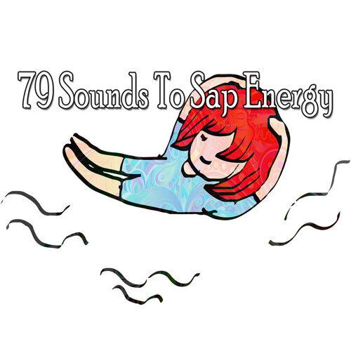 79 Sounds To Sap Energy