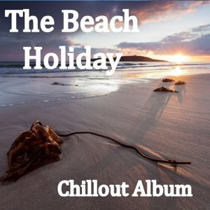 The Beach Holiday Chillout Album