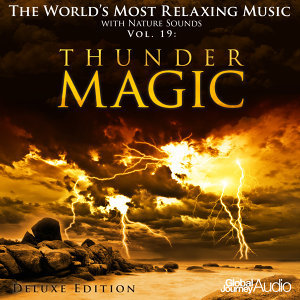 The World's Most Relaxing Music with Nature Sounds, Vol.19: Thunder Magic (Deluxe Edition)
