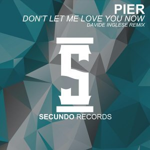 Don't Let  Me Love You Now - Davide Inglese Remix