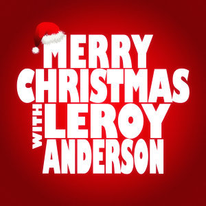 Merry Christmas with Leroy Anderson