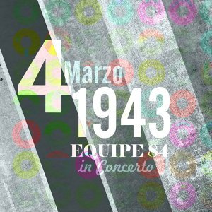 4 marzo 1943: Equipe 84 in concerto