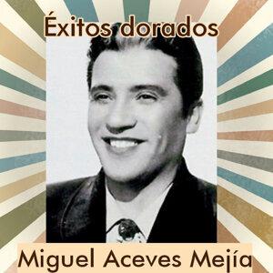 Miguel Aceves Mejía - Éxitos Dorados