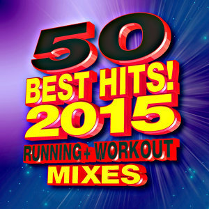 50 Best Hits! 2015 Running + Workout Mixes