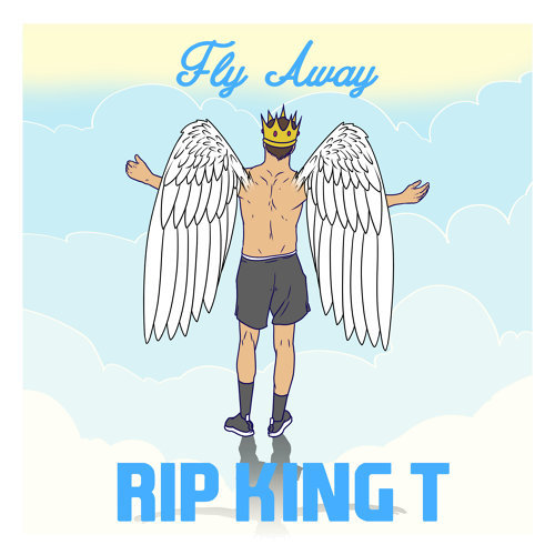 Fly Away - RIP King T