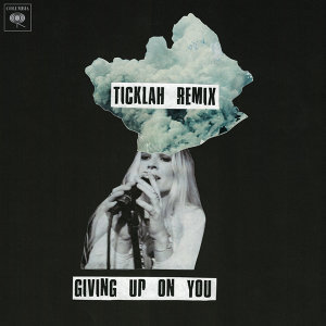 Giving Up On You (Ticklah Remix) - Ticklah Remix