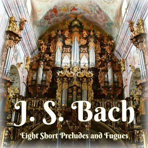 J. S. Bach: Eight Short Preludes and Fugues for Organ, Bwv 553-560