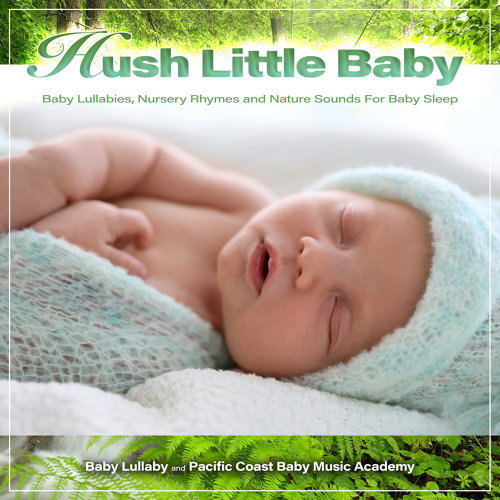 Hush Little Baby: Baby Lullabies, Nursery Rhymes and Nature Sounds For Baby Sleep