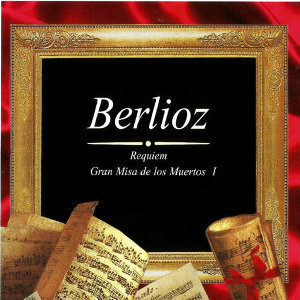 Berlioz: Gran Misa de los Muertos