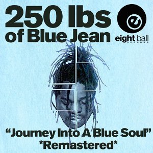 "250 Lbs Of Blue Jean ""Journey Into A Blue Soul"" (Remastered)"