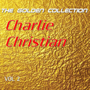 Charlie Christian - The Golden Collection, Vol. 2