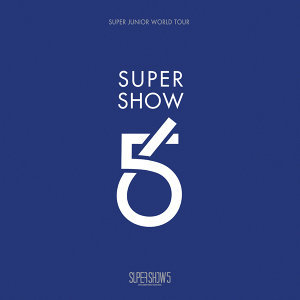 SUPER JUNIOR The 5th WORLD TOUR [SUPER SHOW 5]