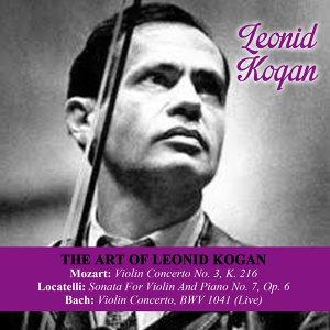 The Art Of Leonid Kogan: Mozart: Violin Concerto No. 3, K. 216 - Locatelli: Sonata For Violin And Piano No. 7, Op. 6 - Bach: Violin Concerto, BWV 1041 (Live)