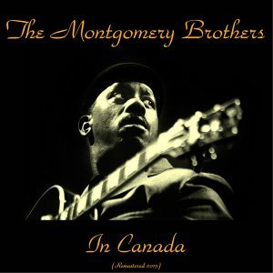 The Montgomery Brothers in Canada - Remastered 2015