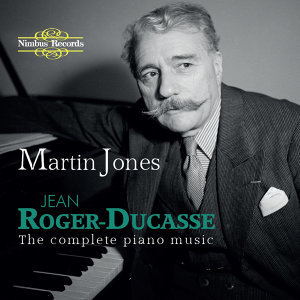 Roger-Ducasse: The Complete Piano Music