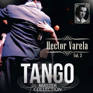 Tango Master Collection, Vol. 3: Hector Varela