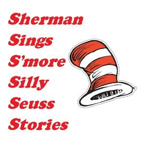 Sherman Sings S'more Silly Seuss Stories