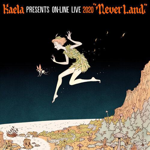 "KAELA presents on-line LIVE 2020 ""NEVERLAND"""