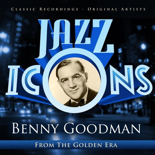 Benny Goodman - Jazz Icons from the Golden Era
