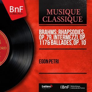Brahms: Rhapsodies, Op. 79, Intermezzi, Op. 117 & Ballades, Op. 10 - Mono Version